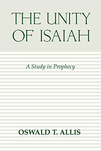 The Unity of Isaiah: A Study in: Allis, Oswald T.