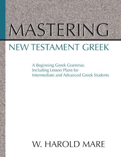 Mastering New Testament Greek: A beginning Greek: W. Harold Mare