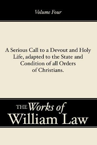 A Serious Call to a Devout and Holy Life, adapted to the State and Condition of all Orders of ...