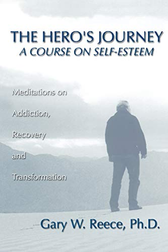 The Hero's Journey: A Course on Self-Esteem: Gary W. Reece