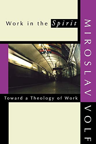 Work in the Spirit: Toward a Theology of Work (9781579106416) by Miroslav Volf