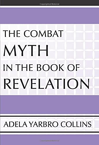 The Combat Myth in the Book of Revelation:: Collins, Adela Yarbro