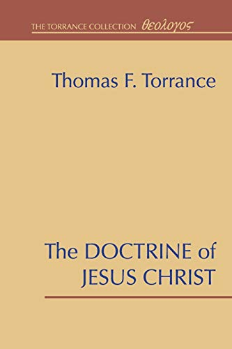 The Doctrine of Jesus Christ: The Auburn Lectures 1938/39: Torrance, Thomas F.