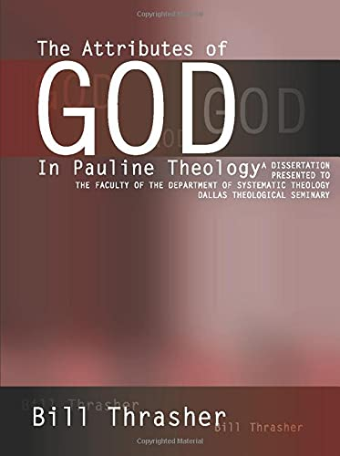 The Attributes of God in Pauline Theology:: Thrasher, Bill