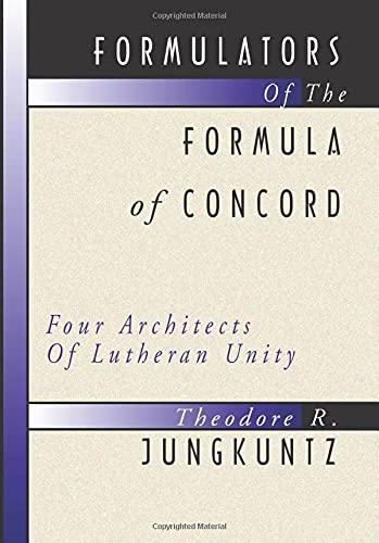 9781579107437: Formulators of the Formula of Concord: Four Architects of Lutheran Unity