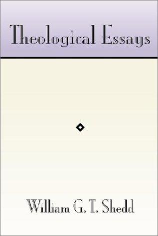 Theological Essays: Shedd, William G.T., D.D.