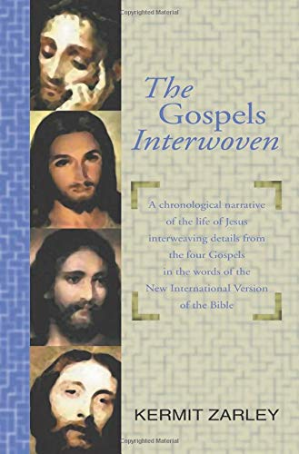 The Gospels Interwoven: A Chronological Story of Jesus Blending the Four Gospels in the Words of ...