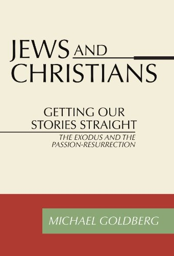 Jews and Christians: Getting Our Stories Straight: Goldberg, Michael