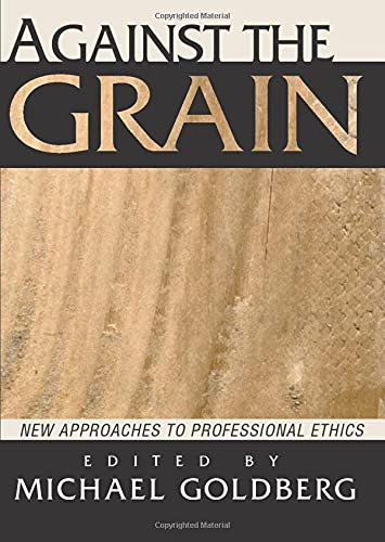 9781579107789: Against the Grain: New Approaches to Professional Ethics
