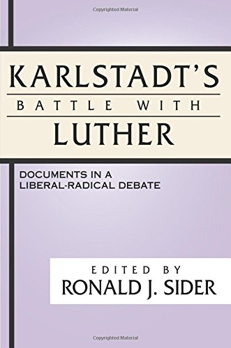 Karlstadt's Battle with Luther: Documents in a Liberal-Radical Debate: Wipf & Stock Pub