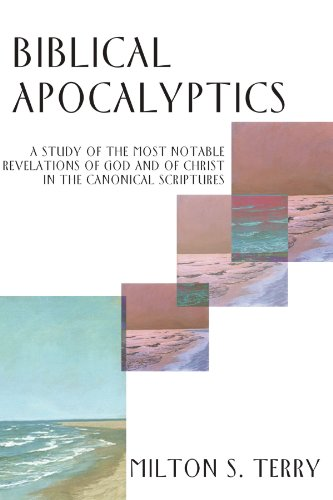 9781579107895: Biblical Apocalyptics: A Study of the Most Notable Revelations of God and of Christ in the Canonical Scriptures