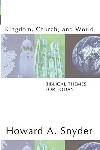 Kingdom, Church, and World: Biblical Themes for Today: (1579108210) by Snyder, Howard A.
