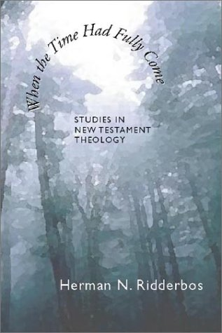 When the Time Had Fully Come: Studies in New Testament Theology (1579108393) by Herman N. Ridderbos