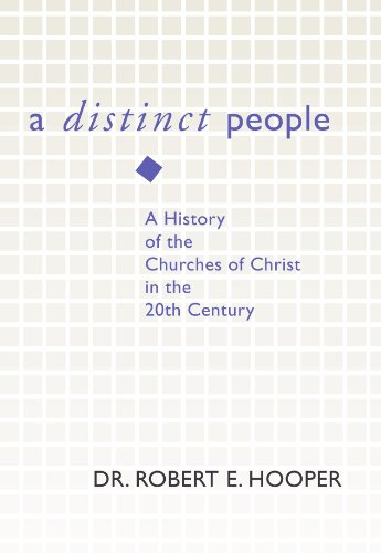 A Distinct People: A History of the Churches of Christ in the 20th Century: Hooper, Robert E.