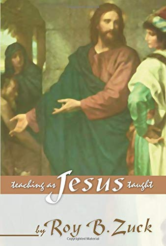 Teaching As Jesus Taught: Zuck, Roy