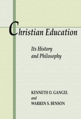 Christian Education: Its History and Philosophy: Gangel, Kenneth O.;