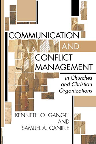 Communication and Conflict Management in Churches and Christian Organizations: Kenneth O. Gangel