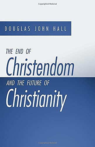 9781579109844: The End of Christendom and the Future of Christianity: