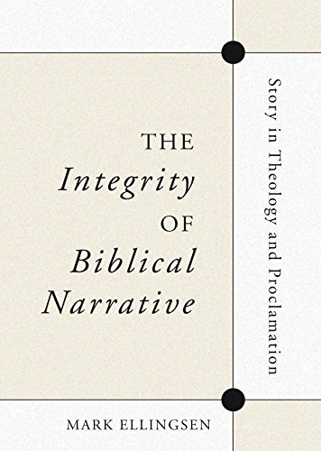 The Integrity of Biblical Narrative: Story in Theology and Proclamation: Mark Ellingsen