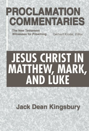 Jesus Christ in Matthew, Mark, and Luke: Jack Dean Kingsbury