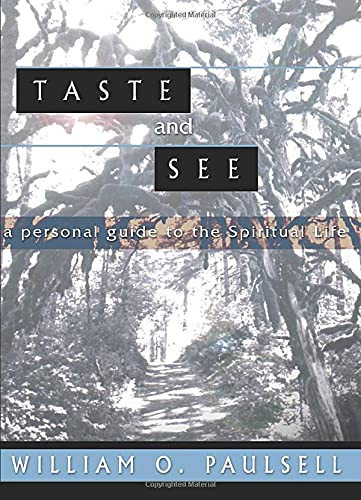 Taste and See: A Personal Guide to the Spiritual Life: William Paulsell
