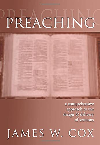 Preaching: A Comprehensive Approach to the Design and Delivery of Sermons: Cox, James