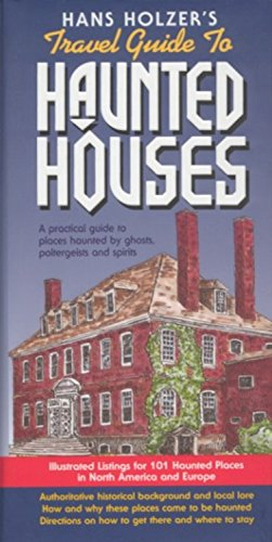 9781579120160: Hanz Holzer's Travel Guide to Haunted Houses: A Practical Guide to Places Haunted by Ghosts, Spirits and Poltergeists