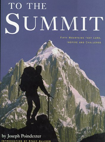 TO THE SUMMIT : 50 Mountains That Lure, Inspire and Challenge: Poindexter, Joseph; (Stacy Allison, ...