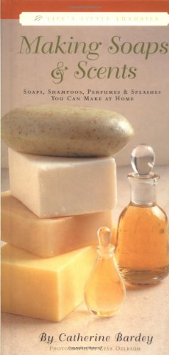 Making Soaps & Scents: Soaps, Shampoos, Perfumes & Splashes You Can Make At Home 9781579120597 With this book, it is easy to create soothing suds and a wide variety of perfumes, colognes and splashes that moisturize, revitalize and