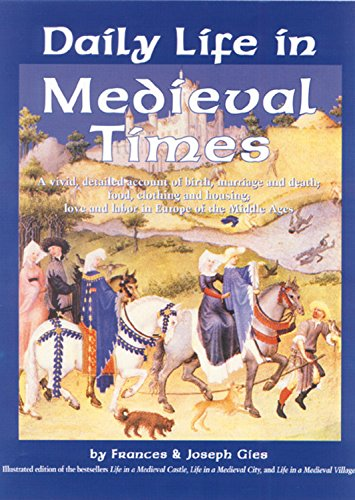 9781579120696: Daily Life in Medieval Times: A Vivid, Detailed Account of Birth, Marriage and Death; Food, Clothing and Housing; Love and Labor in the Middle Ages