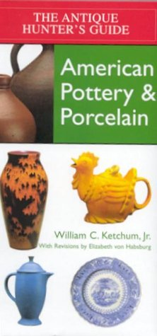 American Pottery & Porcelain (Antique Hunter's Guides): William C., Jr. Ketchum
