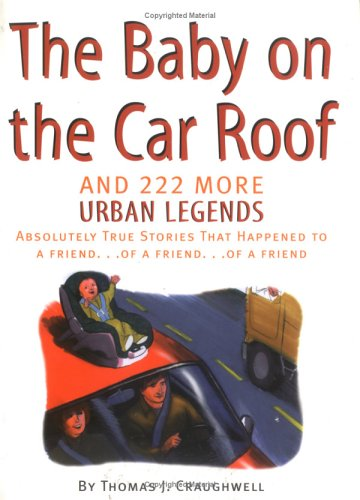 Baby on the Car Roof and 222 Other Urban Legends: Absolutely True Stories That Happened to a Friend of a Friend of a Friend (1579121470) by Thomas J. Craughwell