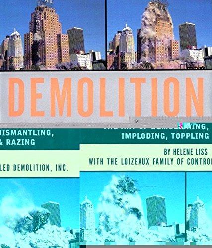 Demolition : The Art of Demolishing, Dismantling,: Helene Liss; Loizeaux