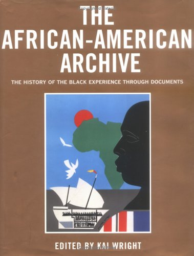 The African-American Archive: The History of the Black Experience Through Do.: Editor-Kai Wright