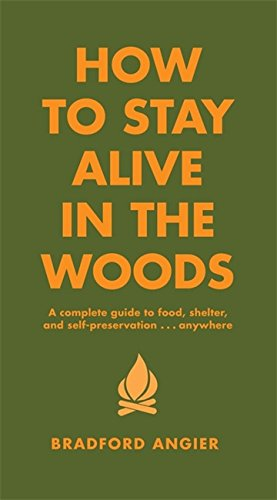 9781579122218: How to Stay Alive in the Woods: A Complete Guide to Food, Shelter, and Self-Preservation-- Anywhere