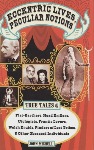 9781579122287: Eccentric Lives, Peculiar Notions: True Tales of Flat-earthers, Head Drillers, Ufologists, Frantic Lovers, Welsh Druids, Finders of Lost Tribes and Other Obsessed Individuals