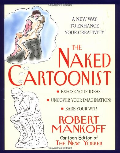 The Naked Cartoonist: A New Way to Enhance Your Creativity (9781579122362) by Robert Mankoff