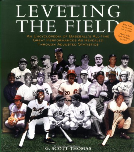 LEVELING THE FIELD: An Encyclopedia of Baseball's All-Time Great Performances as Revealed through...