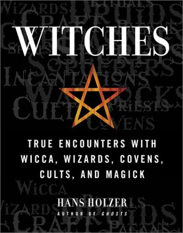 9781579122614: Witches: True Encounters with Wicca, Wizards, Covens, Cults and Magick