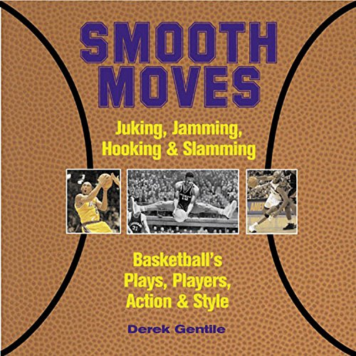 9781579122843: Smooth Moves: Juking, Jamming, Hooking & Slamming Basketball's Plays, Players, Action & Style