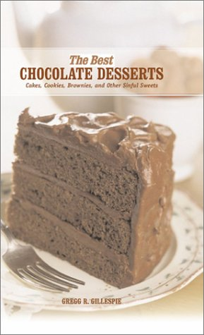 The Best Chocolate Desserts: Cakes, Cookies, Brownies, and Other Sinful Sweets (Best Series): ...