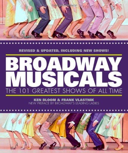 Broadway Musicals: The 101 Greatest Shows of All Time: Bloom, Ken; Vlastnik, Frank