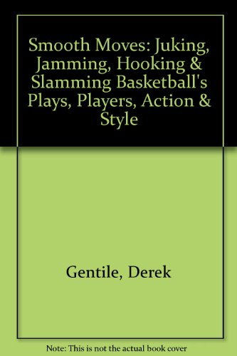 9781579123185: Smooth Moves: Juking, Jamming, Hooking & Slamming Basketball's Plays, Players, Action & Style