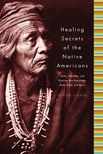 Healing Secrets of the Native Americans: Herbs, Remedies, and Practices That Restore the Body, ...