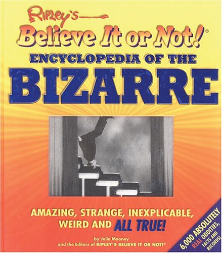 9781579123994: Ripley's Believe It Or Not! Encyclopedia of the Bizarre: Amazing, Strange, Inexplicable, Weird and All True!