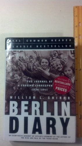 9781579124427: Berlin Diary: The Journal of a Foreign Correspondent 19341941, an Unparalleled Eyewitness Account of Hitler's Germany