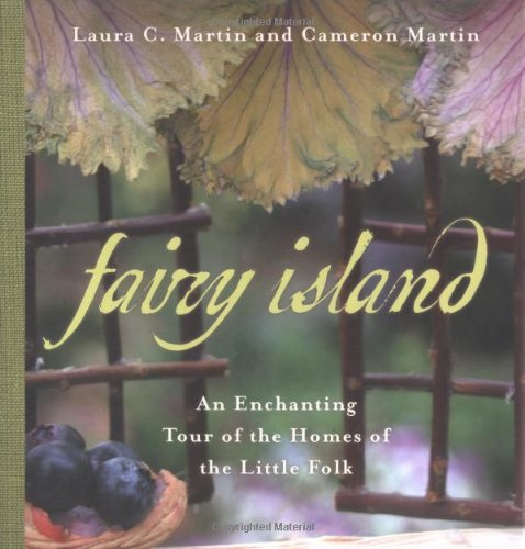 Fairy Island An Enchanted Tour of the Homes of the Little Folk: Martin, Cameron & Laura Martin