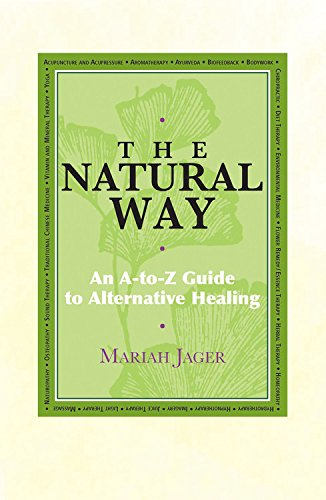 The Natural Way: An A-to-Z Guide To Alternative Healing