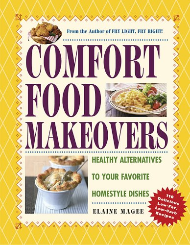 9781579124649: Comfort Food Makeovers: Healthy Alternatives to Your Favorite Homestyle Dishes