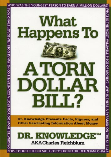 9781579124670: What Happens to a Torn Dollar Bill?: Dr. Knowledge Presents Facts, Figures, and Other Fascinating Information About Money